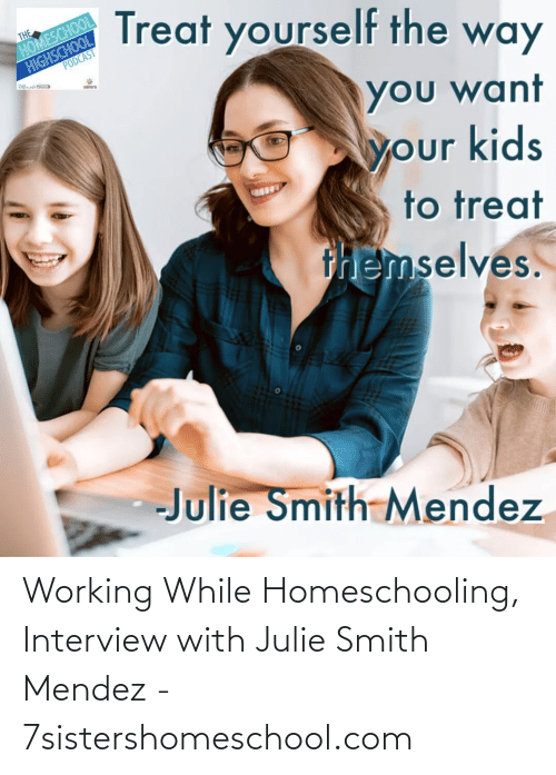 Smith: Working While Homeschooling, Interview with Julie Smith Mendez - 7sistershomeschool.com