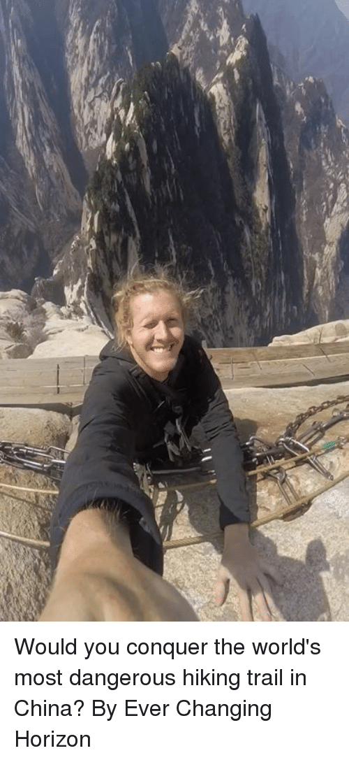 Dank, China, and 🤖: Would you conquer the world's most dangerous hiking trail in China?  By Ever Changing Horizon