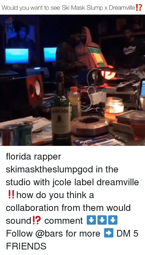 Friends, Memes, and Florida: Would you want to see Ski Mask Slump x Dreamville!?  04 florida rapper skimasktheslumpgod in the studio with jcole label dreamville‼️how do you think a collaboration from them would sound⁉️ comment ⬇️⬇️⬇️ Follow @bars for more ➡️ DM 5 FRIENDS
