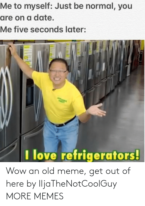 Wow: Wow an old meme, get out of here by IljaTheNotCoolGuy MORE MEMES