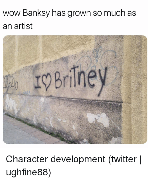Twitter, Wow, and Grindr: wow Banksy has grown so much as  an artist  rBriney Character development (twitter | ughfine88)
