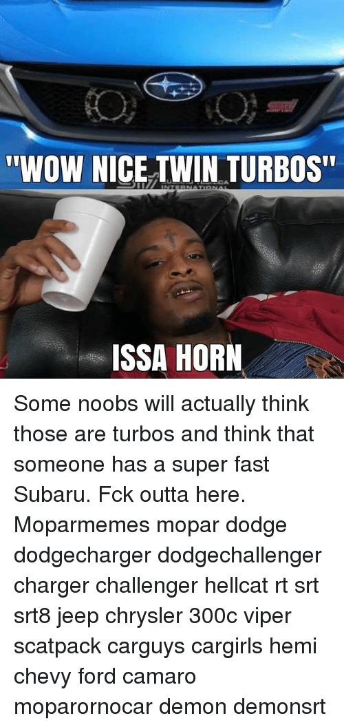 """Memes, Wow, and Camaro: """"WOW NICE TWIN TURBOS  ISSA HORN Some noobs will actually think those are turbos and think that someone has a super fast Subaru. Fck outta here. Moparmemes mopar dodge dodgecharger dodgechallenger charger challenger hellcat rt srt srt8 jeep chrysler 300c viper scatpack carguys cargirls hemi chevy ford camaro moparornocar demon demonsrt"""