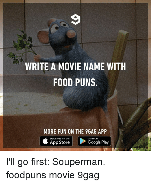 9gag, Food, and Memes: WRITE A MOVIE NAME WITH  FOOD PUNS  MORE FUN ON THE 9GAG APP  Download on the  App Store  l COOgle Play  GET IT ON I'll go first: Souperman.⠀ foodpuns movie 9gag
