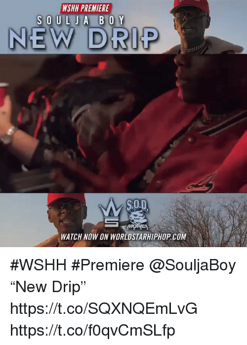 """wshh: WSHH PREMIERE  NEW DRIP  $0.  Mo  WATCH NOW ON WORLDSTARHIPHOP.COM #WSHH #Premiere @SouljaBoy """"New Drip"""" https://t.co/SQXNQEmLvG https://t.co/f0qvCmSLfp"""