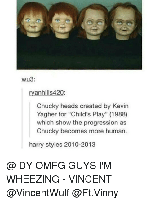 "Ðÿ˜…: Wu3:  ryanhills420:  Chucky heads created by Kevin  Yagher for ""Child's Play"" (1988)  which show the progression as  Chucky becomes more human  harry styles 2010-2013 @ DY OMFG GUYS I'M WHEEZING - VINCENT @VincentWulf @Ft.Vinny"