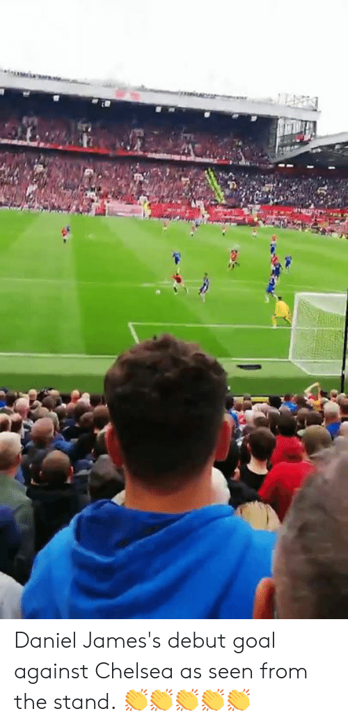 Chelsea, Memes, and Goal: www  ar Daniel James's debut goal against Chelsea as seen from the stand.  👏👏👏👏👏