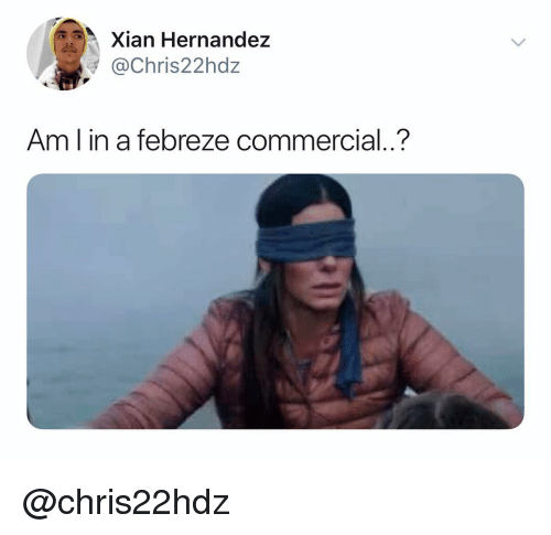 Dank Memes, Hernandez, and Febreze: Xian Hernandez  @Chris22hdz  Am l in a febreze commercial..? @chris22hdz