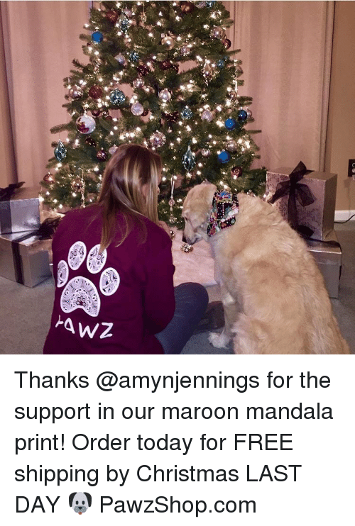 Memes, Mandala, and 🤖: xt Thanks @amynjennings for the support in our maroon mandala print! Order today for FREE shipping by Christmas LAST DAY 🐶 PawzShop.com