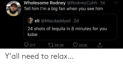 need: Y'all need to relax…