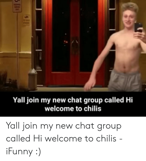 Yall Join My New Chat Group Called Hi Welcome to Chilis Yall