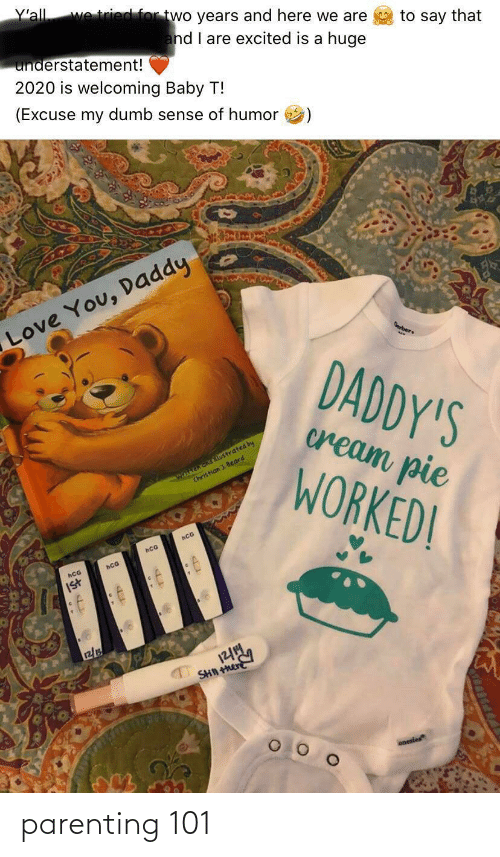 You Daddy: Y'all  we tried for two years and here we are  to say that  and I are excited is a huge  understatement!  2020 is welcoming Baby T!  (Excuse my dumb sense of humor  Love You, Daddy  Berber  DADDY'S  cream pie  written and iLustrated by  Christian ). Beard  WORKED!  hCG  hCG  hCG  hCG  Ist  12/1  SHN  onesies parenting 101