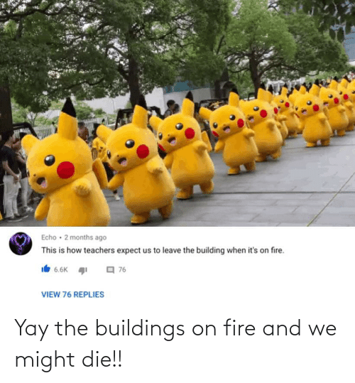 on fire: Yay the buildings on fire and we might die!!