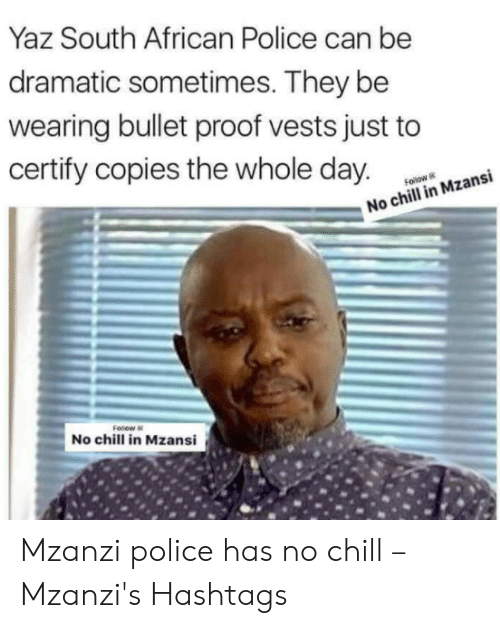 Yaz South African Police Can Be Dramatic Sometimes They Be
