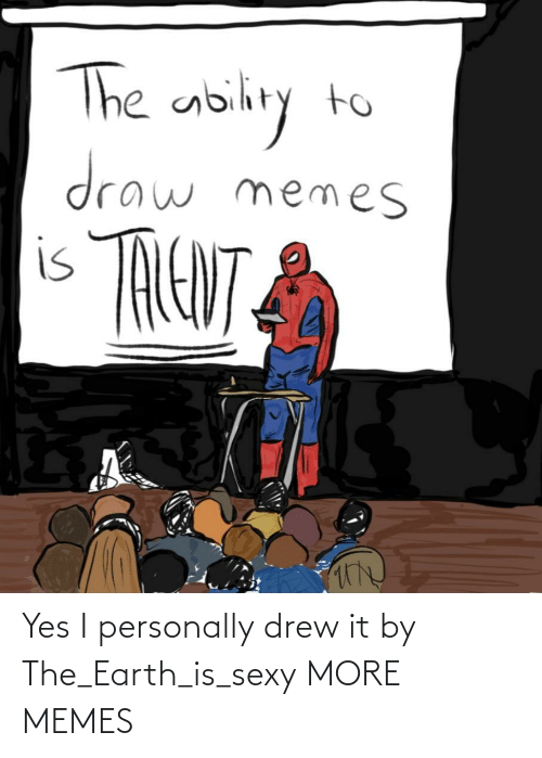 Earth: Yes I personally drew it by The_Earth_is_sexy MORE MEMES