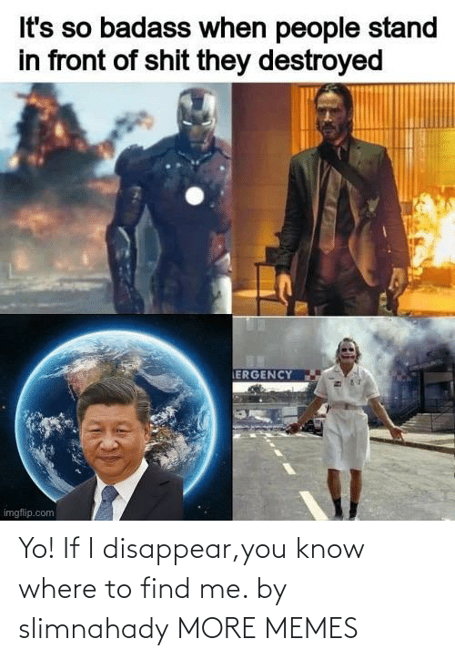yo: Yo! If I disappear,you know where to find me. by slimnahady MORE MEMES
