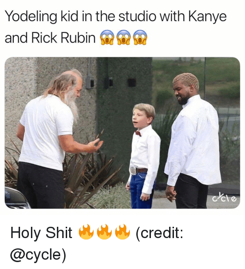 Funny, Kanye, and Rick Rubin: Yodeling kid in the studio with Kanye  and Rick Rubin Holy Shit 🔥🔥🔥 (credit: @cycle)