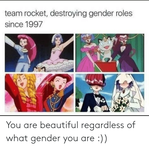 You Are: You are beautiful regardless of what gender you are :))
