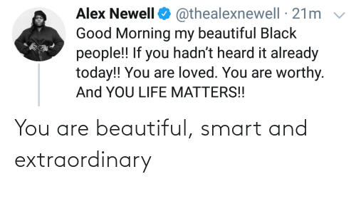 beautiful: You are beautiful, smart and extraordinary