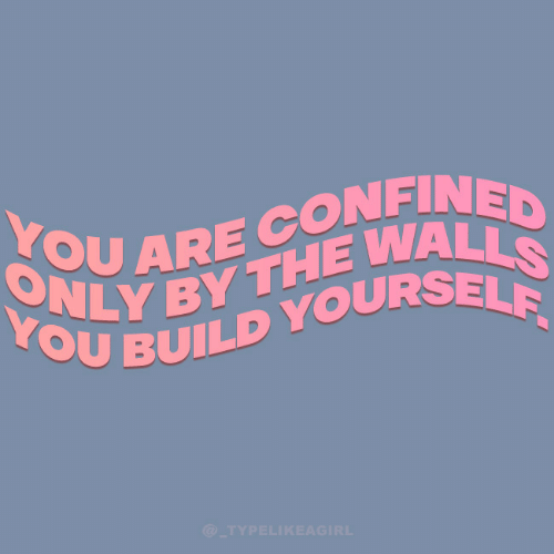 You, Build, and  Walls: YOU ARE CONFINED  ONLY BY THE WALLS  YOU BUILD YOURSELF  @_TYPELIKEAGIRL