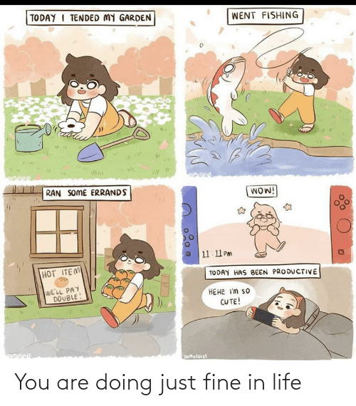 You Are: You are doing just fine in life