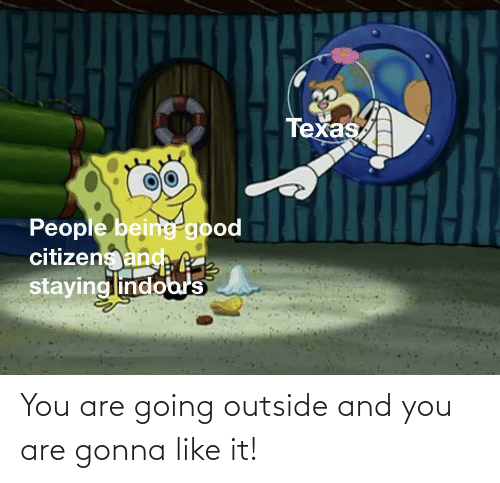 You Are: You are going outside and you are gonna like it!