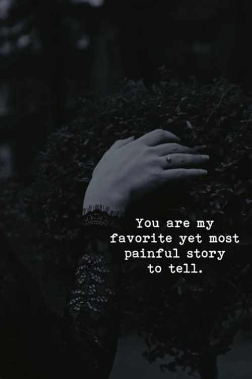 Love for Quotes: You are my  favorite yet most  painful story  to tell