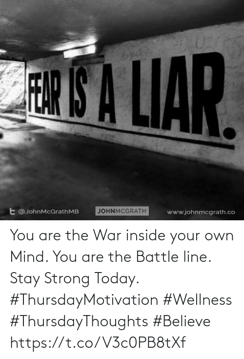Love for Quotes: You are the War inside your own Mind. You are the Battle line. Stay Strong Today.  #ThursdayMotivation #Wellness  #ThursdayThoughts #Believe https://t.co/V3c0PB8tXf