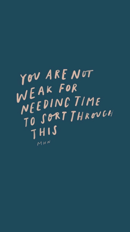 Time, You, and For: You ARENUT  WEAK FOR  NEEDING TIME  TO SORT THROUCH  THIS  MHN
