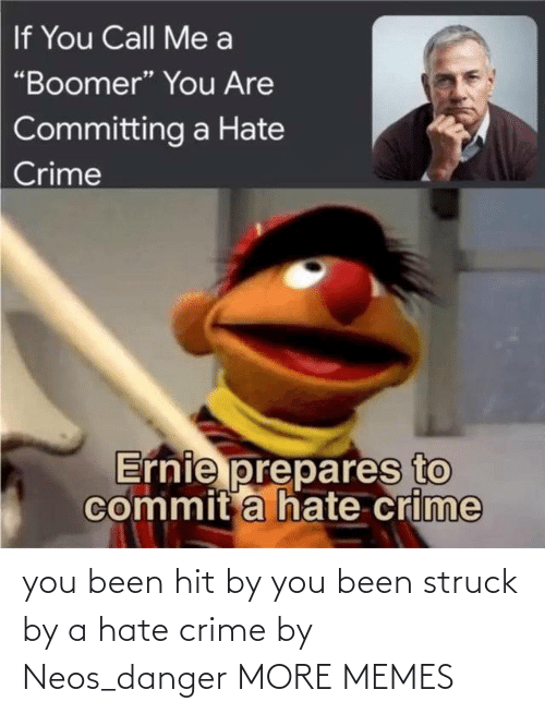 Crime: you been hit by you been struck by a hate crime by Neos_danger MORE MEMES
