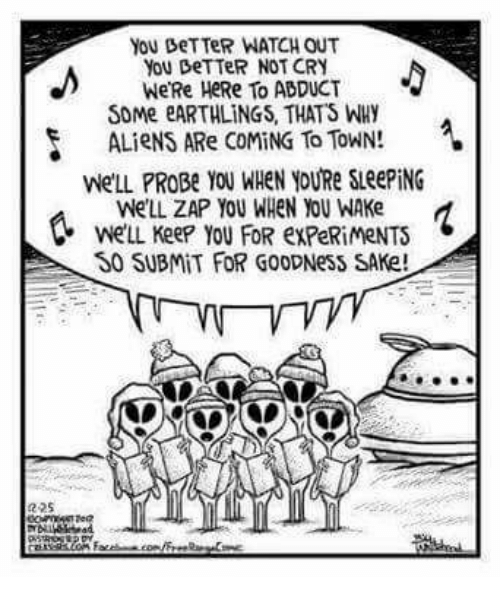 fdr: YOU BeTTeR WATCH OUT  YOU BeTTeR NOT CRY  We Re HeRe To AeDUCT  SOMe eARTHLINGS, THATS WHY  ALieNS ARe COMING To TowN!  WeLL PROBe YOU WHEN YOURe SLeePiNG  We'LL ZAP YOU WHEN YOU WAKe  WELL Keep you FDR expeRiMeNTS  30 SUBMiT FOR GooDNess SAKe!