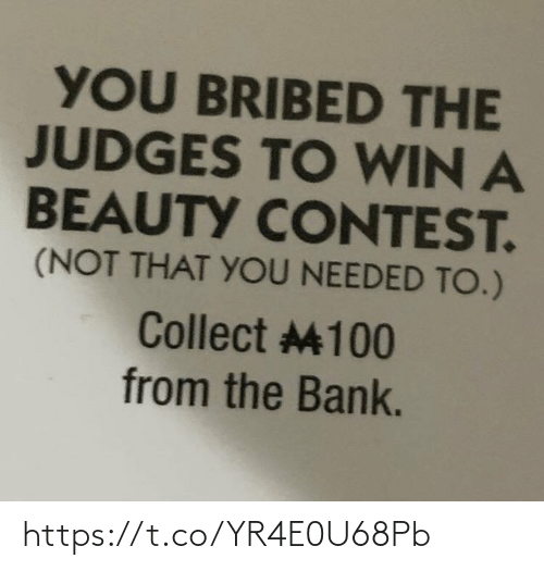 Bank: YOU BRIBED THE  JUDGES TO WIN A  BEAUTY CONTEST.  (NOT THAT YOU NEEDED TO.)  Collect 100  from the Bank. https://t.co/YR4E0U68Pb