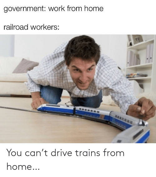Drive: You can't drive trains from home…