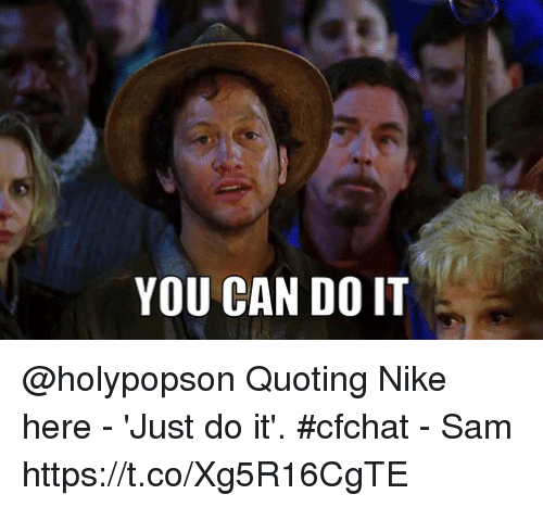 loveforquotes.com: YOU CAN DO IT @holypopson Quoting Nike here - 'Just do it'. #cfchat - Sam https://t.co/Xg5R16CgTE