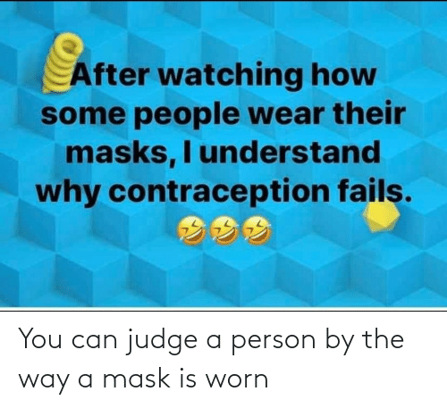 the way: You can judge a person by the way a mask is worn
