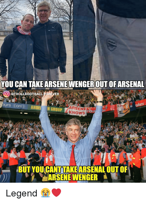 Arsenal, Memes, and Arsene Wenger: YOU CAN TAKE ARSENE WENGEROUT OF ARSENAL  okes  urs (on!) ANDE N  ARSENE  GROUP  BUT YOU CANT TAKEARSENAL OUT OF  ARSENE WENGER Legend 😭❤️
