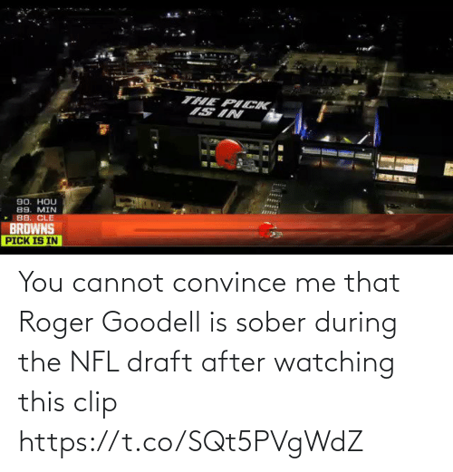 During: You cannot convince me that Roger Goodell is sober during the NFL draft after watching this clip https://t.co/SQt5PVgWdZ