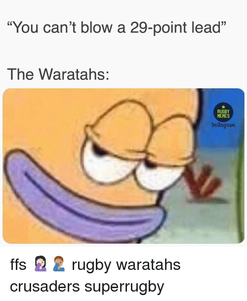 "Nstagram: ""You can't blow a 29-point lead""  The Waratahs:  RUGBY  MEMES  nstagram ffs 🤦🏻‍♀️🤦🏽‍♂️ rugby waratahs crusaders superrugby"
