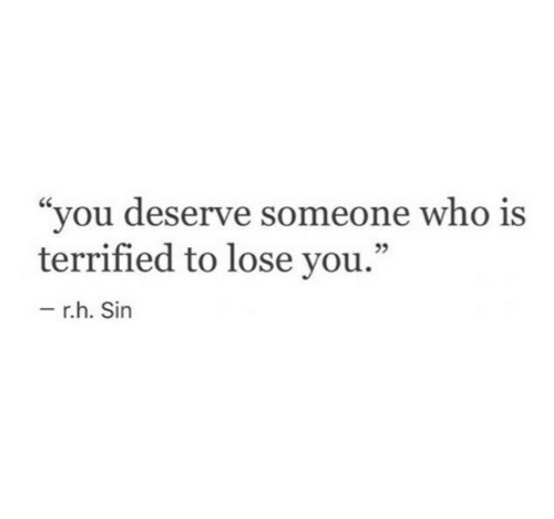 """Who, Sin, and You: """"you deserve someone who is  terrified to lose you.""""  39  r.h. Sin"""