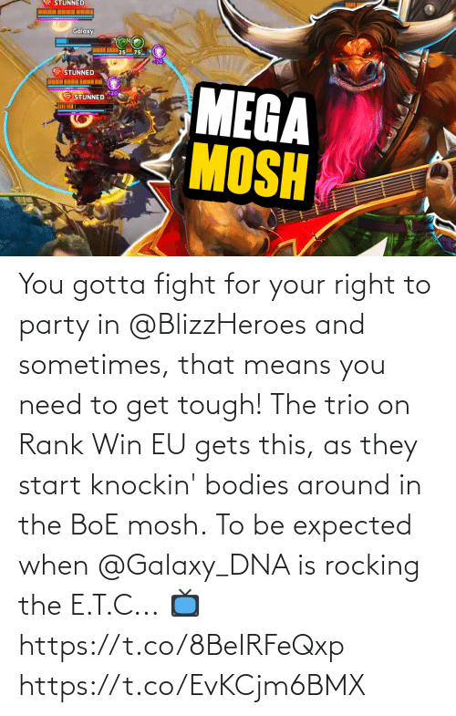 When: You gotta fight for your right to party in @BlizzHeroes and sometimes, that means you need to get tough!  The trio on Rank Win EU gets this, as they start knockin' bodies around in the BoE mosh.  To be expected when @Galaxy_DNA is rocking the E.T.C...  📺https://t.co/8BeIRFeQxp https://t.co/EvKCjm6BMX