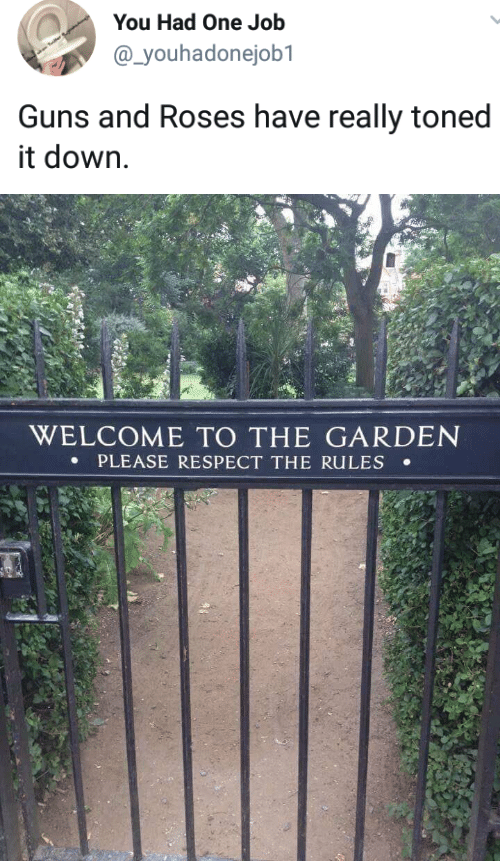 Toned: You Had One Jolb  @ youhadonejob1  Guns and Roses have really toned  it down.   WELCOME TO THE GARDEN  PLEASE RESPECT THE RULES .