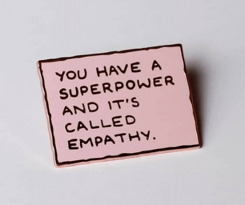 Empathy: YOU HAVE A  SUPERPOWER  AND IT'S  CALLED  EMPATHY.