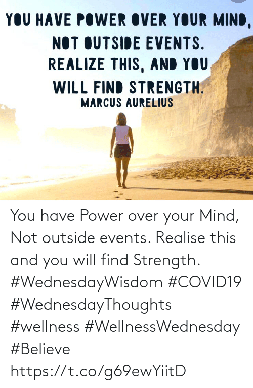 Love for Quotes: You have Power over your Mind, Not outside events. Realise this and you will find Strength.  #WednesdayWisdom #COVID19  #WednesdayThoughts #wellness  #WellnessWednesday #Believe https://t.co/g69ewYiitD