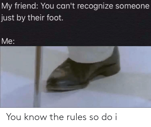 know: You know the rules so do i
