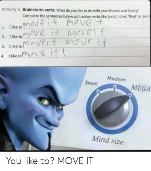 move: You like to? MOVE IT