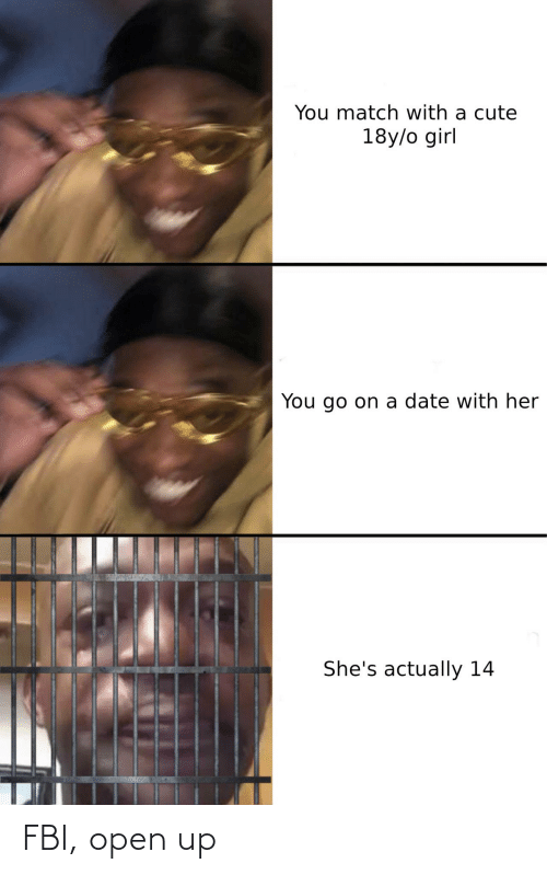 FBI: You match with a cute  18y/o girl  You go on a date with her  She's actually 14 FBI, open up