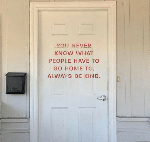 to-go-home: YOU NEVER  KNOW WHAT  PEOPLE HAVE TO  GO HOME TO.  ALWAYS BE KIND  Mla