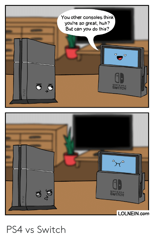 Nintendo: You other consoles think  you're  so great, huh?  But can you do this?  D  NINTENDO  SWITCH  NINTENDO  SWITCH  LOLNEIN.com PS4 vs Switch