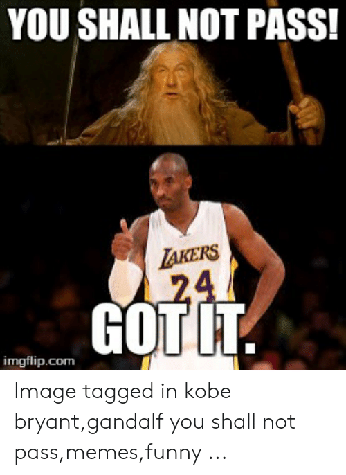 Kobe Bryant Memes: YOU SHALL NOT PASS!  TAKERS  a 124  GOT  imgflip.com Image tagged in kobe bryant,gandalf you shall not pass,memes,funny ...