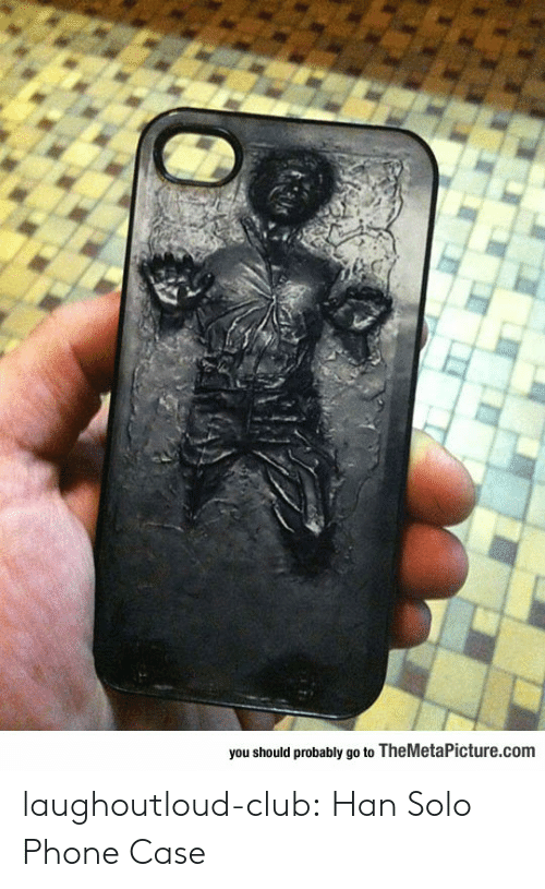 Club, Han Solo, and Phone: you should probably go to TheMetaPicture.com laughoutloud-club:  Han Solo Phone Case