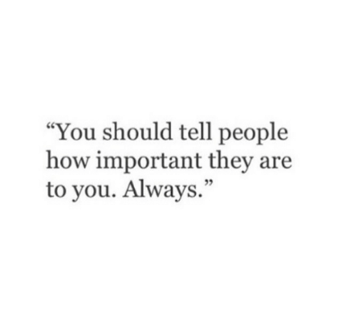 "How, They, and You: ""You should tell people  how important they are  to you. Always.""  05"